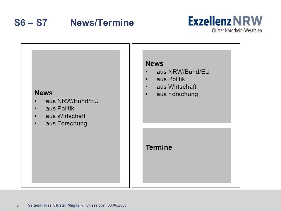 Seitenaufriss Cluster Magazin Düsseldorf, 08.06.20095 S6 – S7News/Termine News aus NRW/Bund/EU aus Politik aus Wirtschaft aus Forschung News aus NRW/B