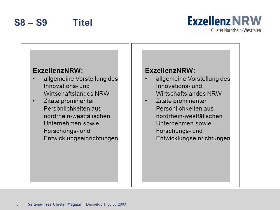 Seitenaufriss Cluster Magazin Düsseldorf, 08.06.20096 S8 – S9 Titel ExzellenzNRW: allgemeine Vorstellung des Innovations- und Wirtschaftslandes NRW Zi