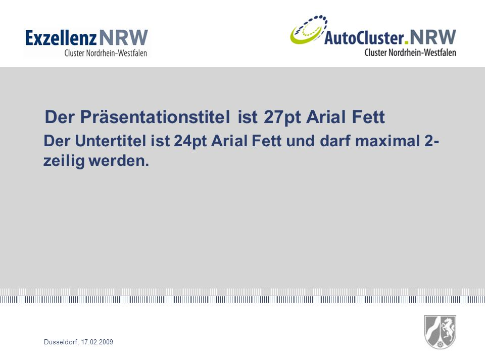 Düsseldorf, 17.02.2009 Der Präsentationstitel ist 27pt Arial Fett Der Untertitel ist 24pt Arial Fett und darf maximal 2- zeilig werden.