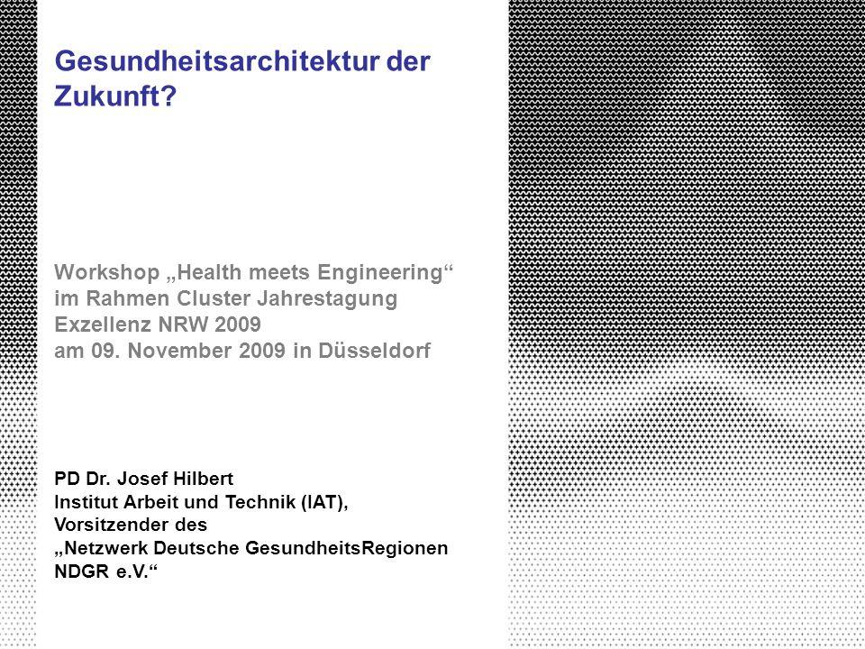 Gesundheitsarchitektur der Zukunft? Workshop Health meets Engineering im Rahmen Cluster Jahrestagung Exzellenz NRW 2009 am 09. November 2009 in Düssel