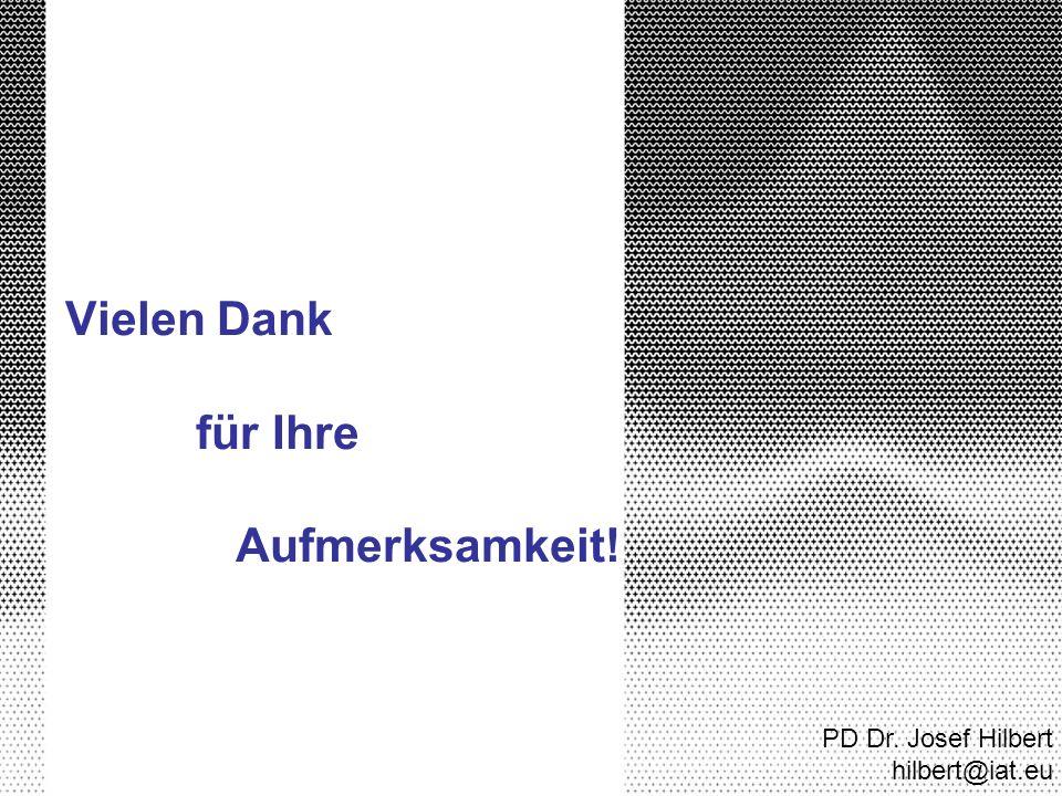 Vielen Dank für Ihre Aufmerksamkeit! PD Dr. Josef Hilbert hilbert@iat.eu