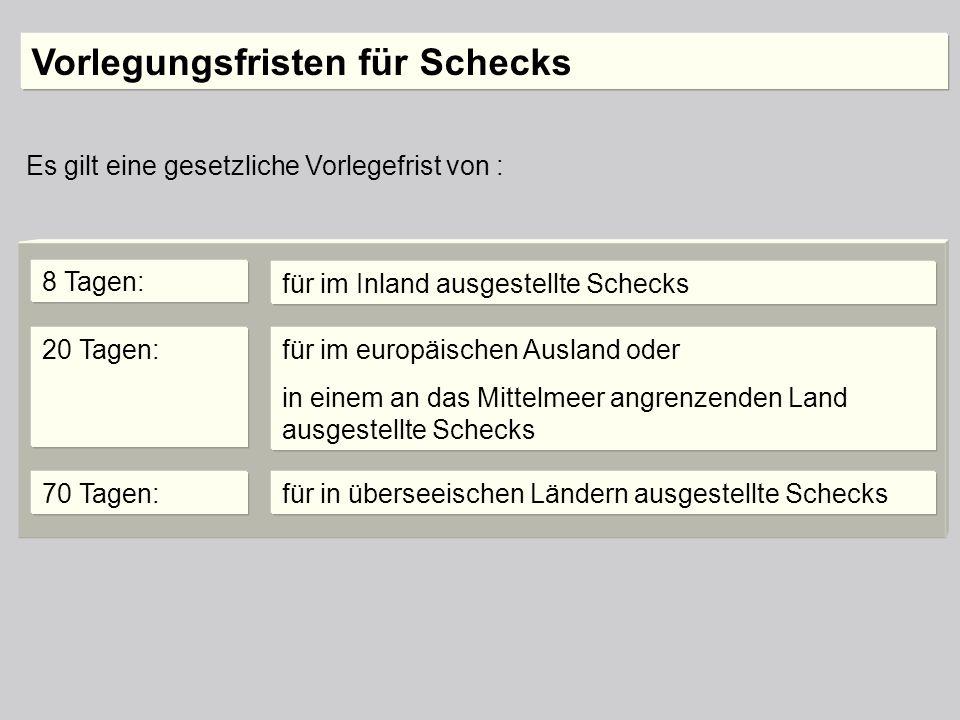 8 Tagen: für im Inland ausgestellte Schecks 20 Tagen:für im europäischen Ausland oder in einem an das Mittelmeer angrenzenden Land ausgestellte Scheck