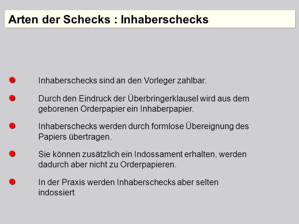 Inhaberschecks sind an den Vorleger zahlbar. Durch den Eindruck der Überbringerklausel wird aus dem geborenen Orderpapier ein Inhaberpapier. Inhabersc