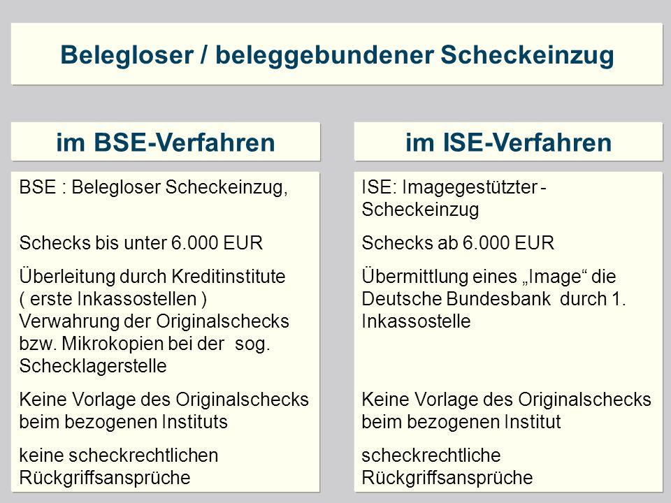 BSE : Belegloser Scheckeinzug, Schecks bis unter 6.000 EUR Überleitung durch Kreditinstitute ( erste Inkassostellen ) Verwahrung der Originalschecks b