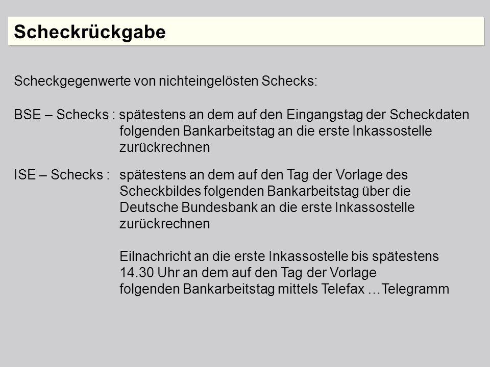 Scheckrückgabe Scheckgegenwerte von nichteingelösten Schecks: BSE – Schecks : spätestens an dem auf den Eingangstag der Scheckdaten folgenden Bankarbe
