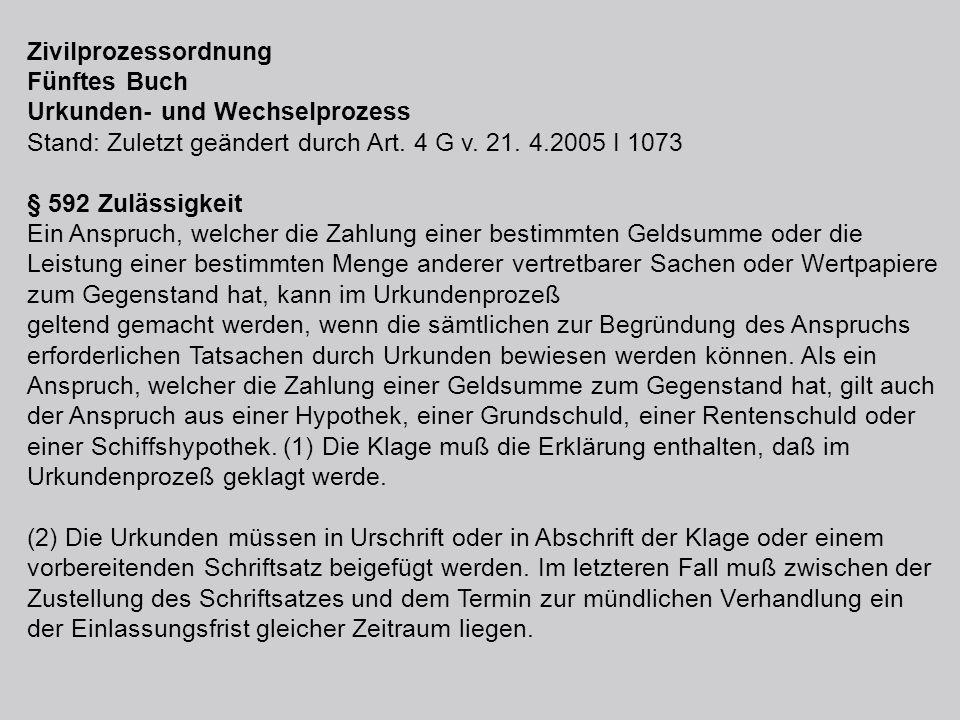 Zivilprozessordnung Fünftes Buch Urkunden- und Wechselprozess Stand: Zuletzt geändert durch Art. 4 G v. 21. 4.2005 I 1073 § 592 Zulässigkeit Ein Anspr
