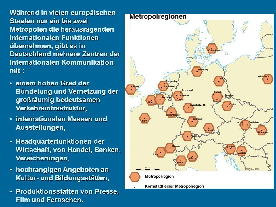 Während in vielen europäischen Staaten nur ein bis zwei Metropolen die herausragenden internationalen Funktionen übernehmen, gibt es in Deutschland me