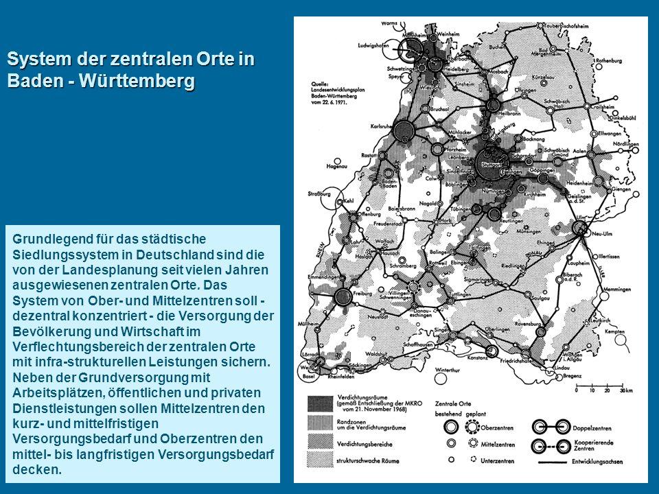 System der zentralen Orte in Baden - Württemberg Grundlegend für das städtische Siedlungssystem in Deutschland sind die von der Landesplanung seit vie