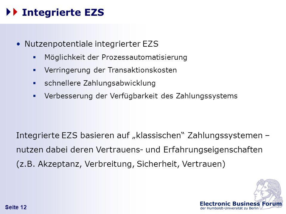 Seite 12 Integrierte EZS Nutzenpotentiale integrierter EZS Möglichkeit der Prozessautomatisierung Verringerung der Transaktionskosten schnellere Zahlu