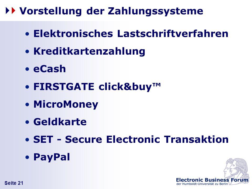 Seite 21 Vorstellung der Zahlungssysteme Elektronisches Lastschriftverfahren Kreditkartenzahlung eCash FIRSTGATE click&buy MicroMoney Geldkarte SET -