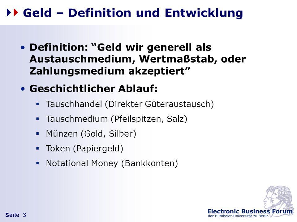 Seite 3 Geld – Definition und Entwicklung Definition: Geld wir generell als Austauschmedium, Wertmaßstab, oder Zahlungsmedium akzeptiert Geschichtlich