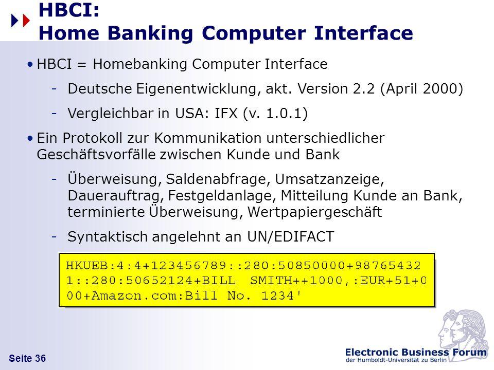 Seite 36 HBCI = Homebanking Computer Interface -Deutsche Eigenentwicklung, akt. Version 2.2 (April 2000) -Vergleichbar in USA: IFX (v. 1.0.1) Ein Prot