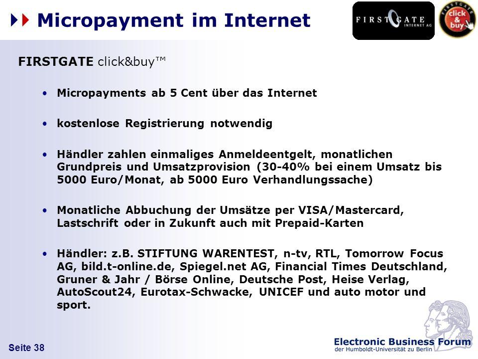 Seite 38 Micropayment im Internet FIRSTGATE click&buy Micropayments ab 5 Cent über das Internet kostenlose Registrierung notwendig Händler zahlen einm