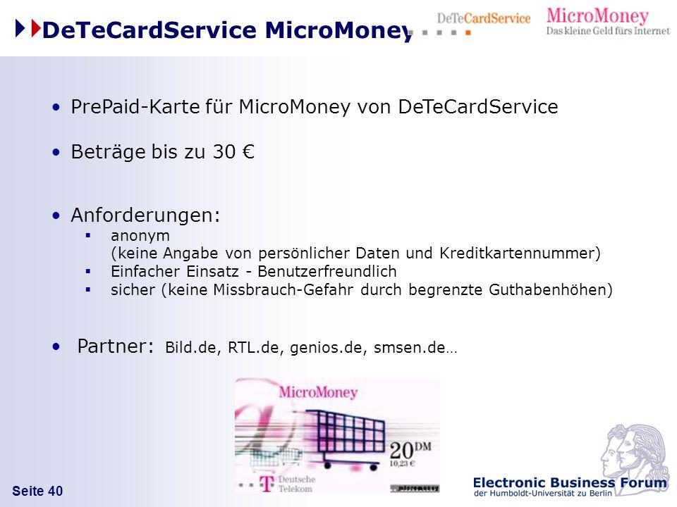 Seite 40 PrePaid-Karte für MicroMoney von DeTeCardService Beträge bis zu 30 Anforderungen: anonym (keine Angabe von persönlicher Daten und Kreditkarte