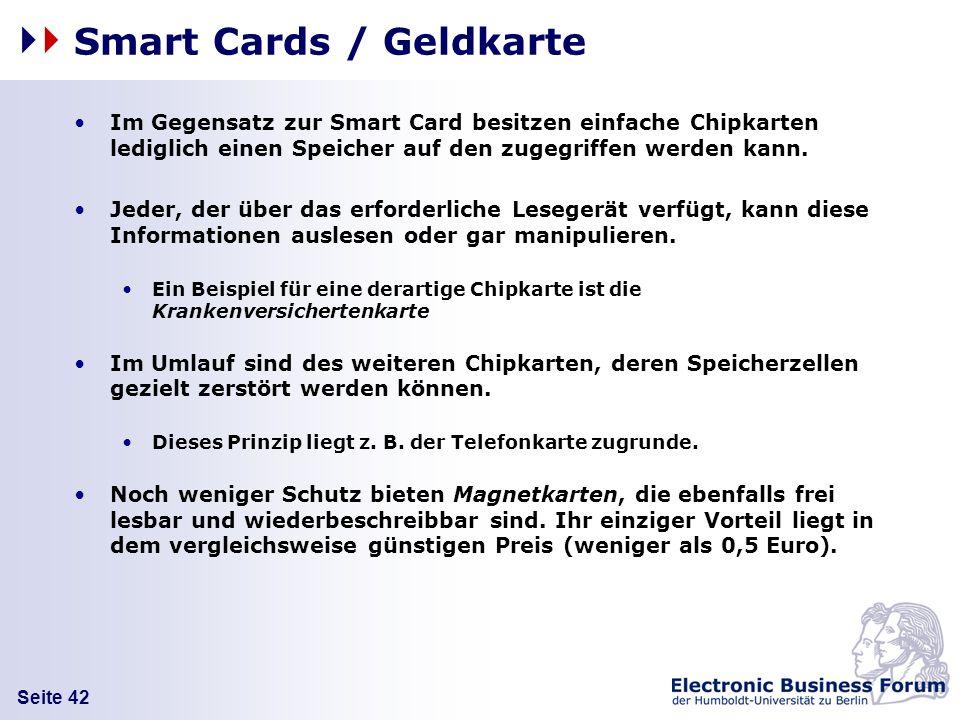 Seite 42 Smart Cards / Geldkarte Im Gegensatz zur Smart Card besitzen einfache Chipkarten lediglich einen Speicher auf den zugegriffen werden kann. Je