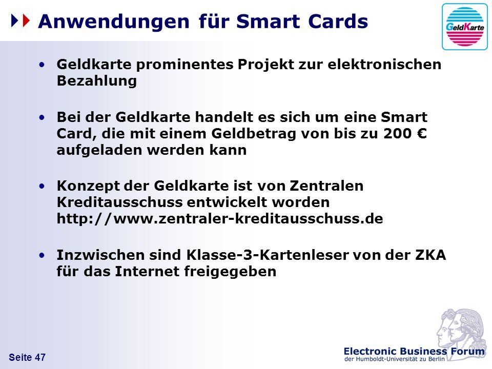 Seite 47 Anwendungen für Smart Cards Geldkarte prominentes Projekt zur elektronischen Bezahlung Bei der Geldkarte handelt es sich um eine Smart Card,