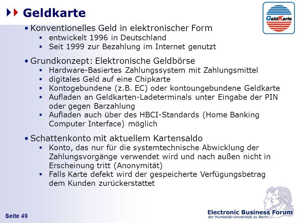 Seite 49 Geldkarte Konventionelles Geld in elektronischer Form entwickelt 1996 in Deutschland Seit 1999 zur Bezahlung im Internet genutzt Grundkonzept