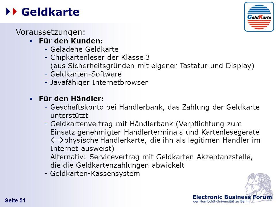 Seite 51 Geldkarte Voraussetzungen: Für den Kunden: -Geladene Geldkarte -Chipkartenleser der Klasse 3 (aus Sicherheitsgründen mit eigener Tastatur und