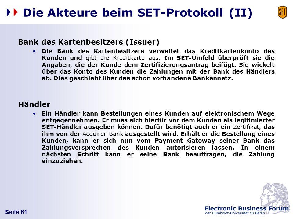 Seite 61 Die Akteure beim SET-Protokoll (II) Bank des Kartenbesitzers (Issuer) Die Bank des Kartenbesitzers verwaltet das Kreditkartenkonto des Kunden