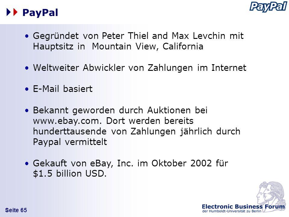 Seite 65 Gegründet von Peter Thiel and Max Levchin mit Hauptsitz in Mountain View, California Weltweiter Abwickler von Zahlungen im Internet E-Mail ba