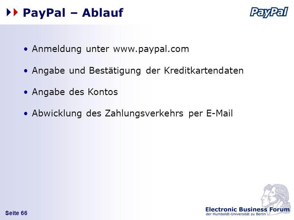 Seite 66 Anmeldung unter www.paypal.com Angabe und Bestätigung der Kreditkartendaten Angabe des Kontos Abwicklung des Zahlungsverkehrs per E-Mail PayP