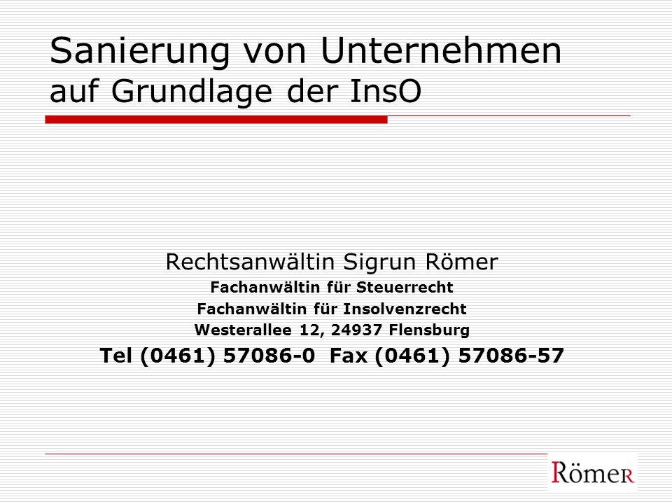 Sanierung von Unternehmen auf Grundlage der InsO Rechtsanwältin Sigrun Römer Fachanwältin für Steuerrecht Fachanwältin für Insolvenzrecht Westerallee