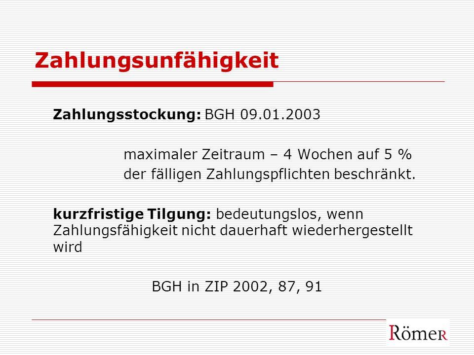 Zahlungsunfähigkeit Zahlungsstockung: BGH 09.01.2003 maximaler Zeitraum – 4 Wochen auf 5 % der fälligen Zahlungspflichten beschränkt. kurzfristige Til