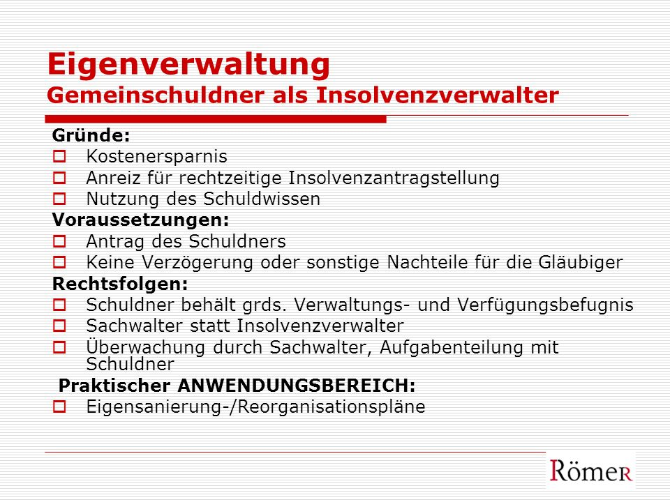 Eigenverwaltung Gemeinschuldner als Insolvenzverwalter Gründe: Kostenersparnis Anreiz für rechtzeitige Insolvenzantragstellung Nutzung des Schuldwisse