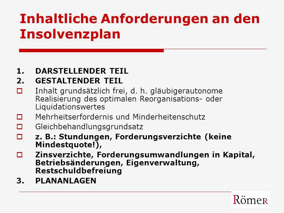 Inhaltliche Anforderungen an den Insolvenzplan 1.DARSTELLENDER TEIL 2.GESTALTENDER TEIL Inhalt grundsätzlich frei, d. h. gläubigerautonome Realisierun