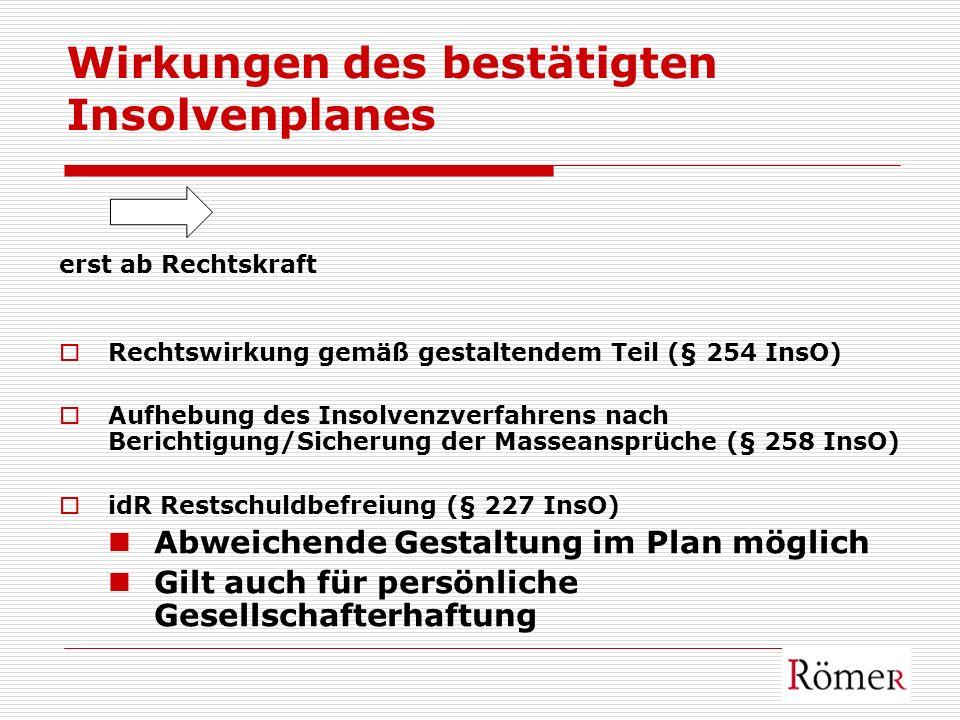 Wirkungen des bestätigten Insolvenplanes erst ab Rechtskraft Rechtswirkung gemäß gestaltendem Teil (§ 254 InsO) Aufhebung des Insolvenzverfahrens nach