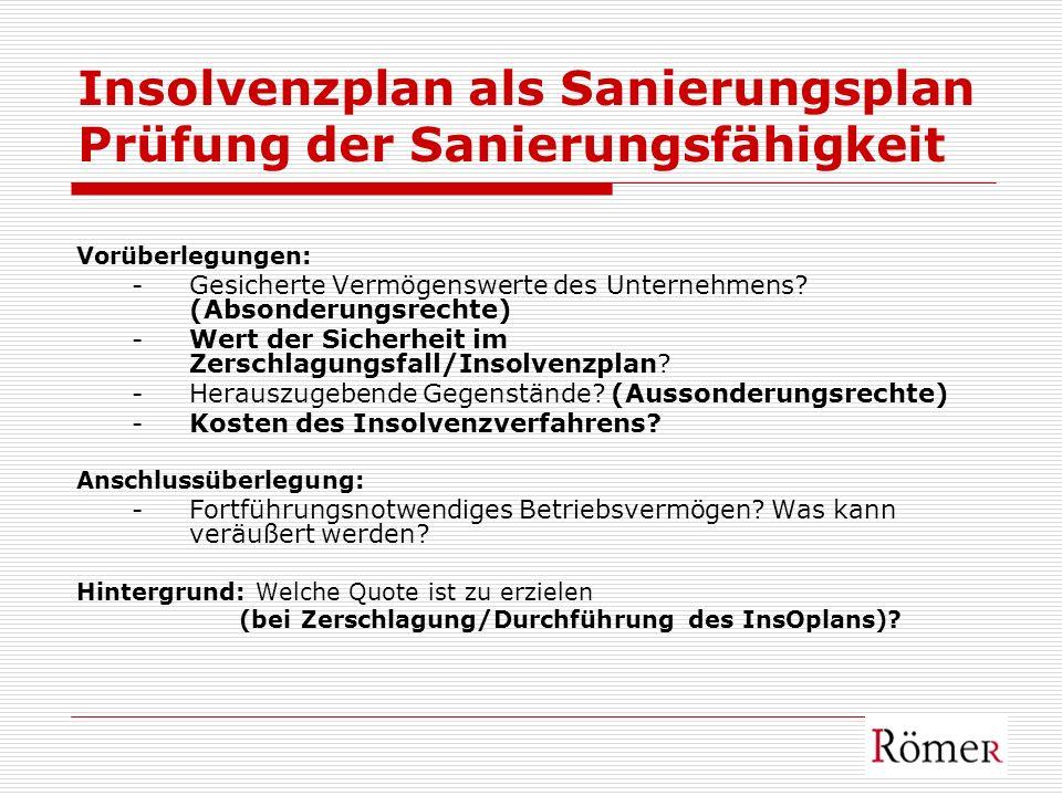 Insolvenzplan als Sanierungsplan Prüfung der Sanierungsfähigkeit Vorüberlegungen: -Gesicherte Vermögenswerte des Unternehmens? (Absonderungsrechte) -W