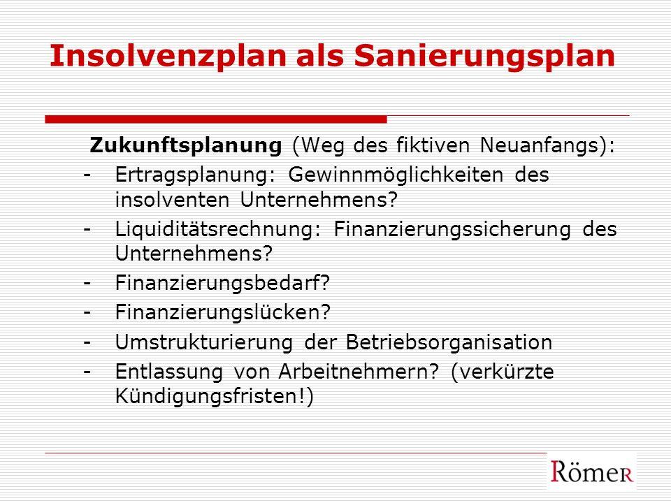 Insolvenzplan als Sanierungsplan Zukunftsplanung (Weg des fiktiven Neuanfangs): -Ertragsplanung: Gewinnmöglichkeiten des insolventen Unternehmens? -Li