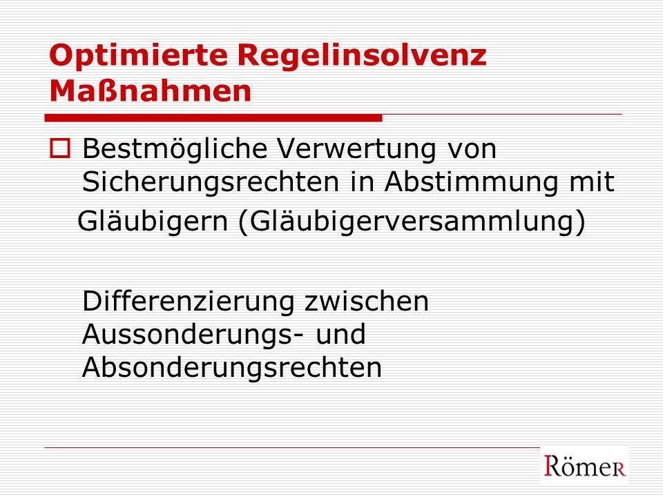 Optimierte Regelinsolvenz Maßnahmen Bestmögliche Verwertung von Sicherungsrechten in Abstimmung mit Gläubigern (Gläubigerversammlung) Differenzierung