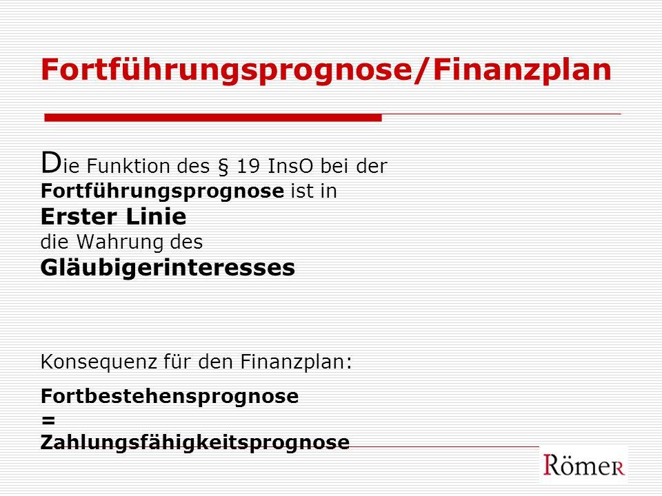 Fortführungsprognose/Finanzplan D ie Funktion des § 19 InsO bei der Fortführungsprognose ist in Erster Linie die Wahrung des Gläubigerinteresses Konse
