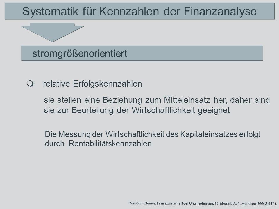 Systematik für Kennzahlen der Finanzanalyse stromgrößenorientiert sie stellen eine Beziehung zum Mitteleinsatz her, daher sind sie zur Beurteilung der