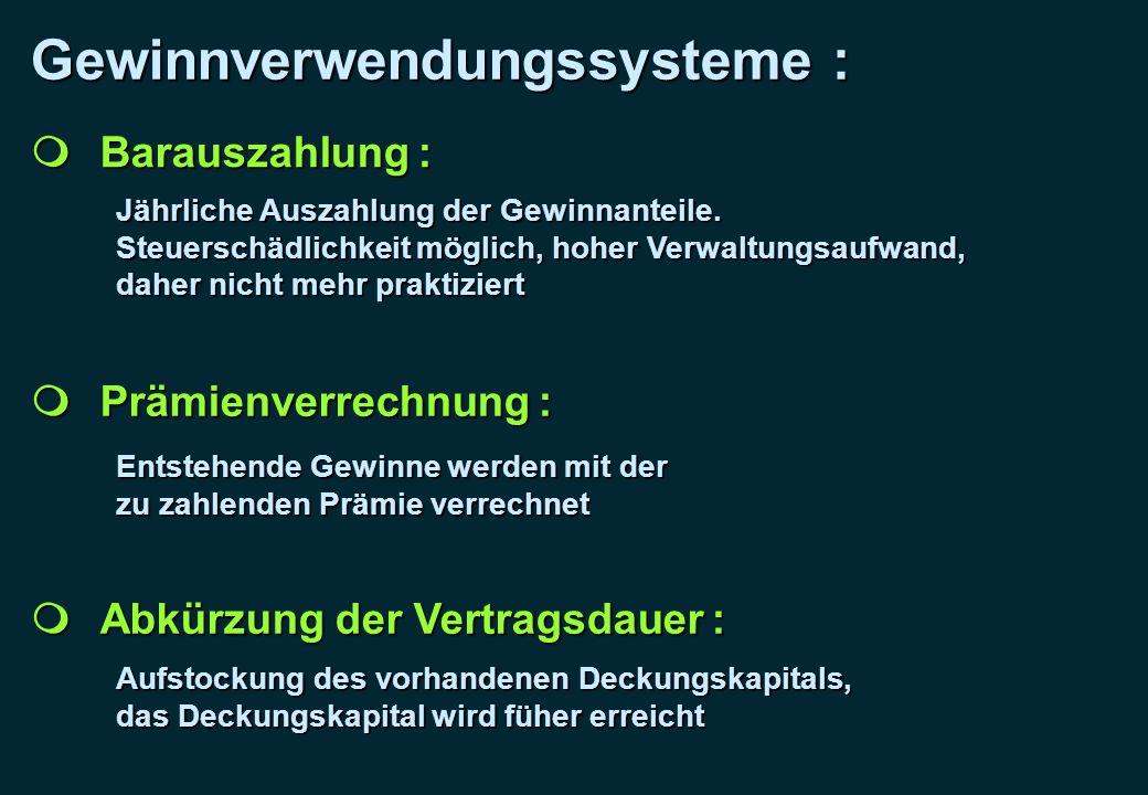 Gewinnverwendungssysteme : Barauszahlung : Barauszahlung : Jährliche Auszahlung der Gewinnanteile. Steuerschädlichkeit möglich, hoher Verwaltungsaufwa