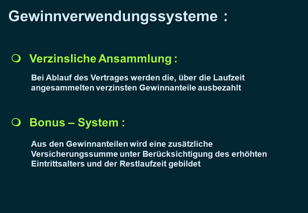 Gewinnverwendungssysteme : Verzinsliche Ansammlung : Verzinsliche Ansammlung : Bei Ablauf des Vertrages werden die, über die Laufzeit angesammelten ve