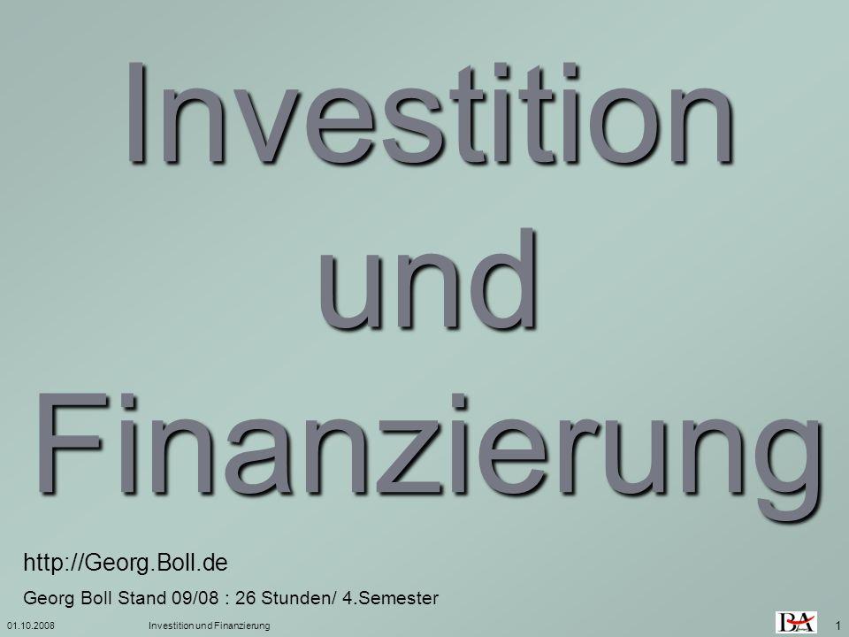 01.10.2008Investition und Finanzierung 1 Georg Boll Stand 09/08 : 26 Stunden/ 4.Semester http://Georg.Boll.de