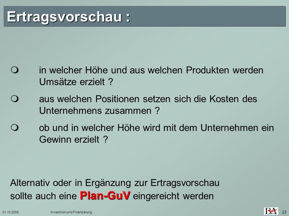 01.10.2008Investition und Finanzierung 23 Plan-GuV Alternativ oder in Ergänzung zur Ertragsvorschau sollte auch eine Plan-GuV eingereicht werden in we