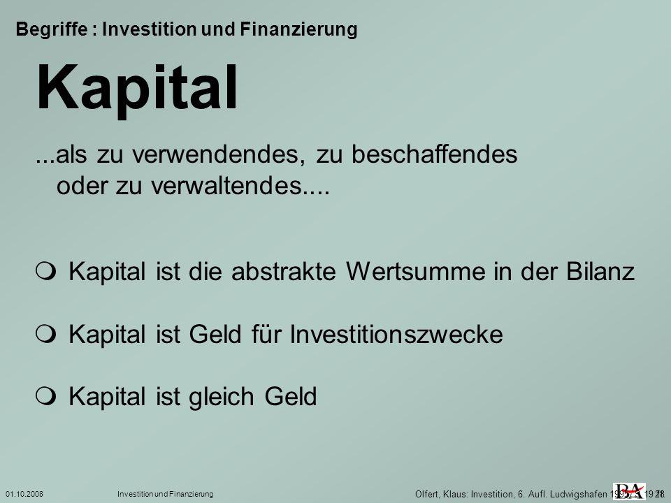 01.10.2008Investition und Finanzierung 28 Begriffe : Investition und Finanzierung Kapital...als zu verwendendes, zu beschaffendes oder zu verwaltendes
