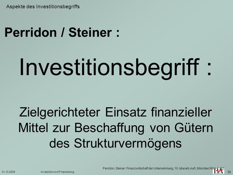 01.10.2008Investition und Finanzierung 34 Investitionsbegriff : Perridon, Steiner: Finanzwirtschaft der Unternehmung, 10. überarb.Aufl.,München1999 S.