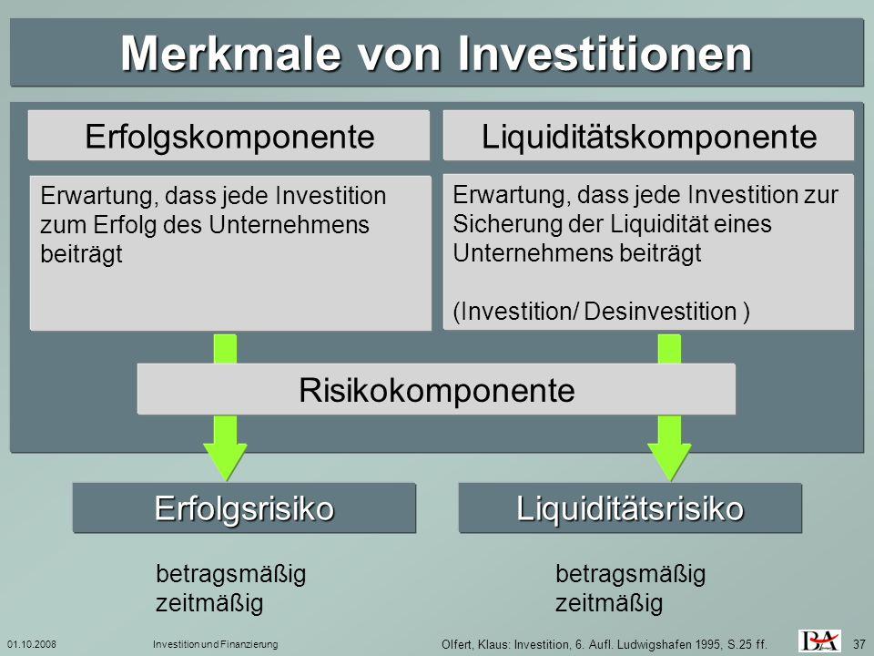 01.10.2008Investition und Finanzierung 37 Merkmale von Investitionen ErfolgskomponenteLiquiditätskomponente Erwartung, dass jede Investition zum Erfol