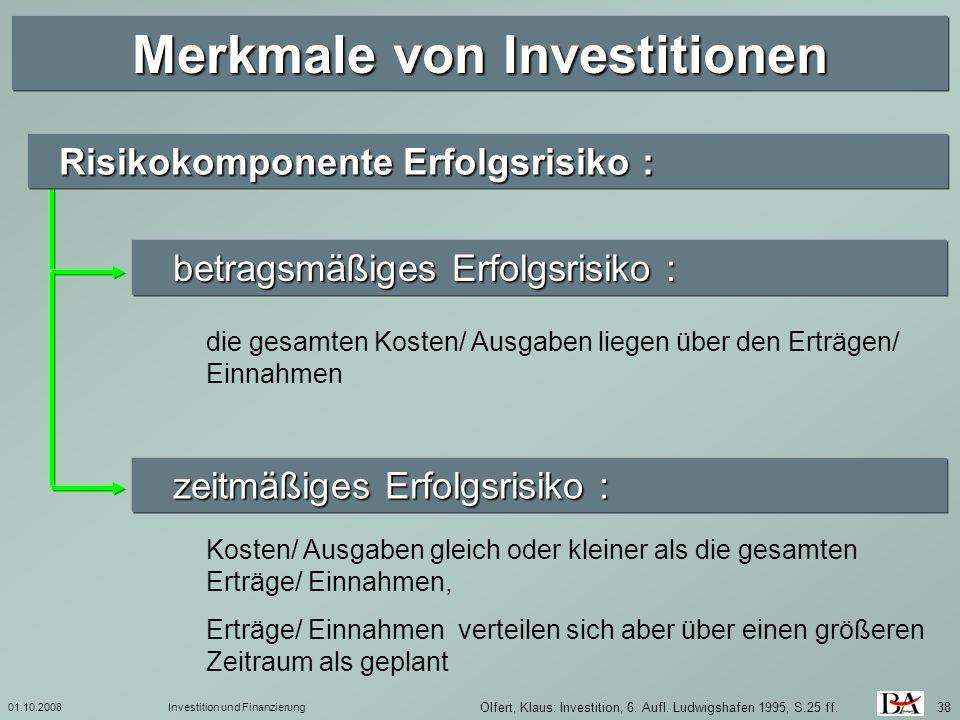 01.10.2008Investition und Finanzierung 38 Merkmale von Investitionen Olfert, Klaus: Investition, 6. Aufl. Ludwigshafen 1995, S.25 ff. betragsmäßiges E