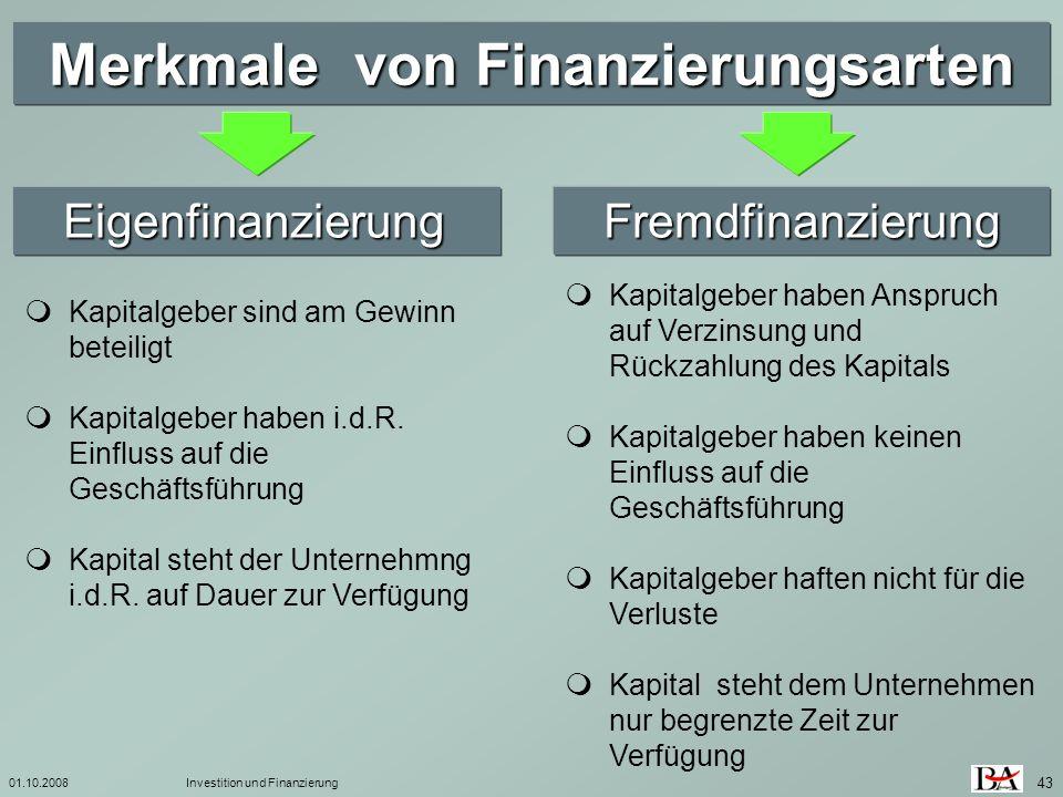 01.10.2008Investition und Finanzierung 43 Merkmale von Finanzierungsarten Eigenfinanzierung Eigenfinanzierung Fremdfinanzierung Fremdfinanzierung Kapi
