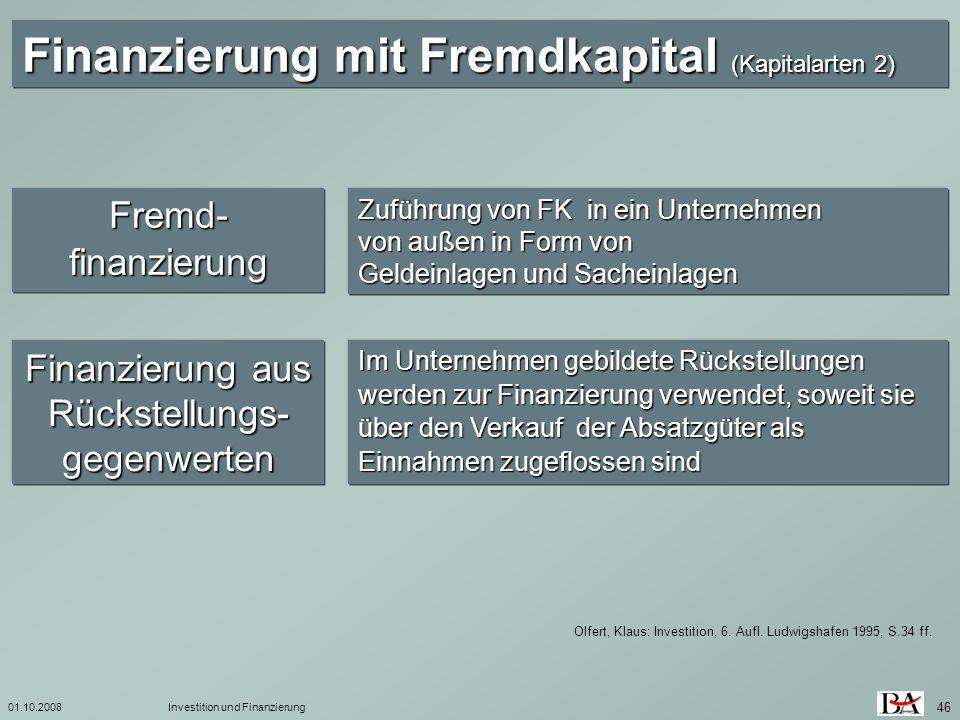 01.10.2008Investition und Finanzierung 46 Olfert, Klaus: Investition, 6. Aufl. Ludwigshafen 1995, S.34 ff. Finanzierung mit Fremdkapital (Kapitalarten