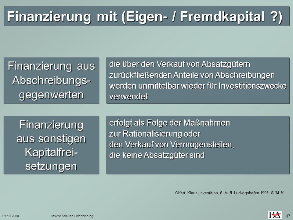 01.10.2008Investition und Finanzierung 47 Olfert, Klaus: Investition, 6. Aufl. Ludwigshafen 1995, S.34 ff. Finanzierung mit (Eigen- / Fremdkapital ?)