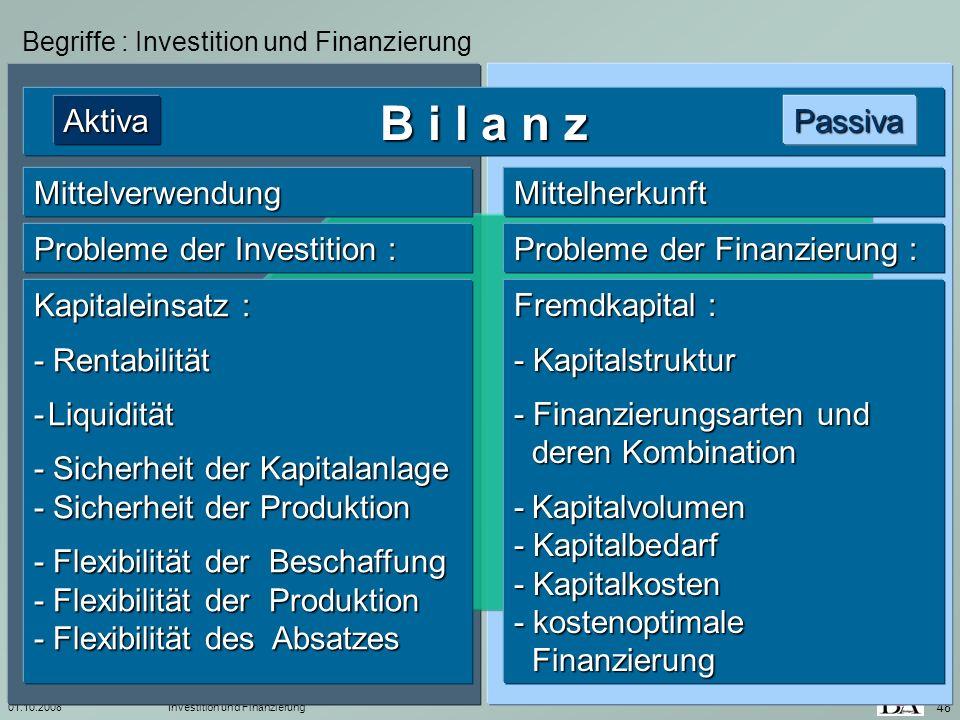 01.10.2008Investition und Finanzierung 48 Begriffe : Investition und Finanzierung B i l a n z PassivaAktiva Kapitaleinsatz : - Rentabilität - Liquidit