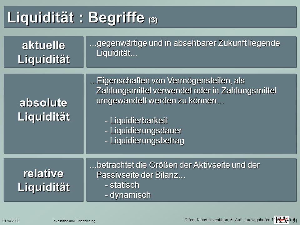 01.10.2008Investition und Finanzierung 51 Liquidität : Begriffe (3) Olfert, Klaus: Investition, 6. Aufl. Ludwigshafen 1995, S.45 ff. aktuelle Liquidit