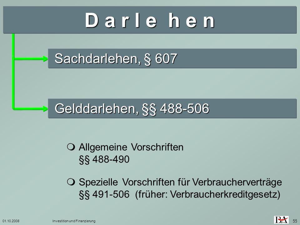01.10.2008Investition und Finanzierung 55 Sachdarlehen, § 607 Gelddarlehen, §§ 488-506 Allgemeine Vorschriften §§ 488-490 Spezielle Vorschriften für V