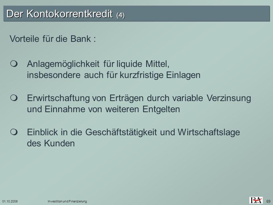 01.10.2008Investition und Finanzierung 69 Vorteile für die Bank : Anlagemöglichkeit für liquide Mittel, insbesondere auch für kurzfristige Einlagen Er